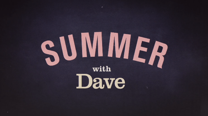 Summer on Dave